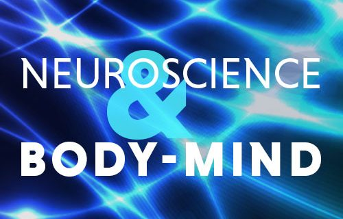 Neuroscience & Body-Mind